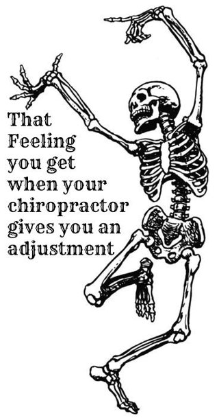"""That Feeling you get when your chiropractor gives you an adjustment"""